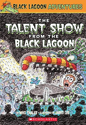 The Talent Show From the Black Lagoon By Thaler, Mike/ Lee, Jared D. (ILT)